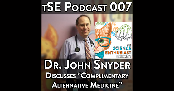 Science Enthusiast Podcast 007 John Snyder Discusses Complimentary Alternative Medicine
