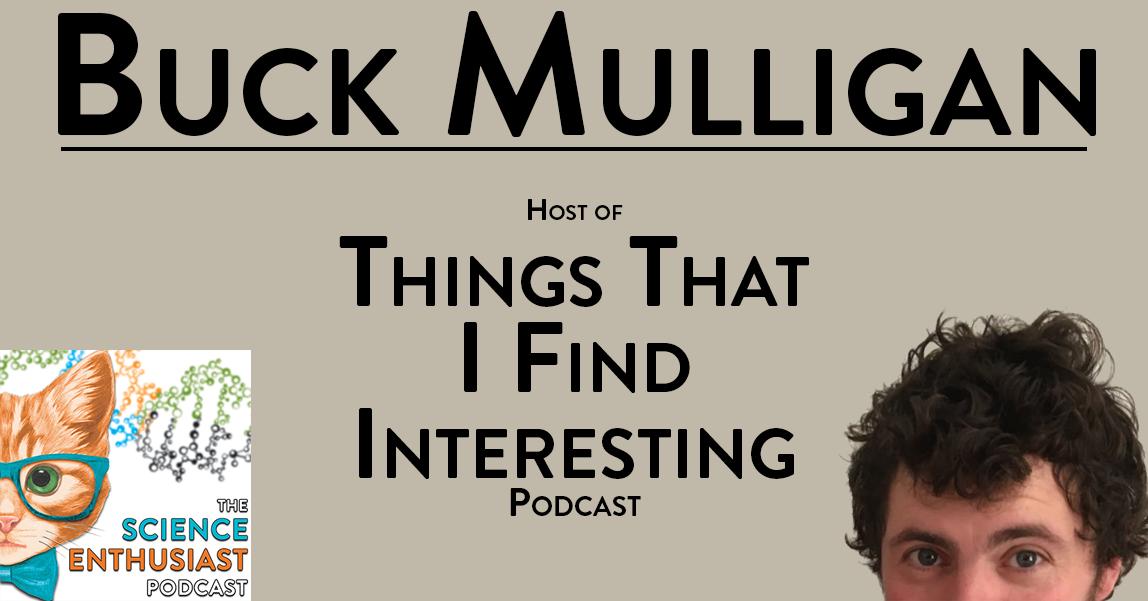 Buck Mulligan Science Enthusiast Podcast